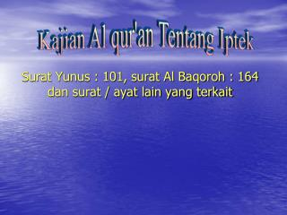 Surat Yunus : 101, surat Al Baqoroh : 164 dan surat / ayat lain yang terkait