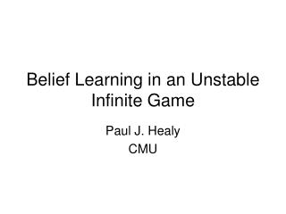 Belief Learning in an Unstable Infinite Game