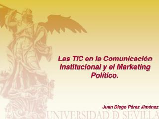 Las TIC en la  Comunicaci�n Institucional  y el Marketing Pol�tico.