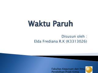 Disusun oleh  : Elda  Frediana  R.K (K3313026)