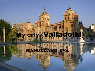 My city ( Valladolid )