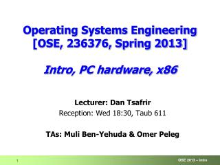 Operating Systems Engineering [OSE, 236376, Spring 2013] I ntro, PC hardware, x86