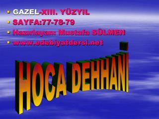 GAZEL -XIII. YÜZYIL SAYFA:77-78-79 Hazırlayan: Mustafa SÜLMEN  edebiyatdersi
