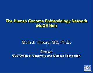 The Human Genome Epidemiology Network (HuGE Net)
