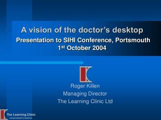 A vision of the doctor s desktop  Presentation to SIHI Conference, Portsmouth 1st October 2004