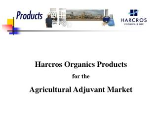Harcros Organics Products for the Agricultural Adjuvant Market
