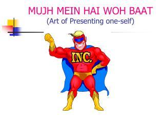MUJH MEIN HAI WOH BAAT (Art of Presenting one-self)