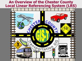 An Overview of the Chester County Local Linear Referencing System (LRS)