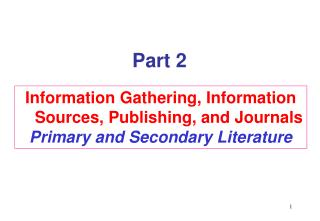 Information Gathering, Information Sources, Publishing, and Journals Primary and Secondary Literature