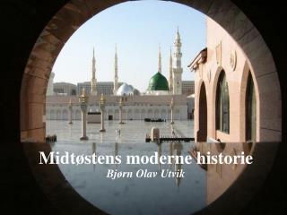 Midtøstens moderne historie Bjørn Olav Utvik