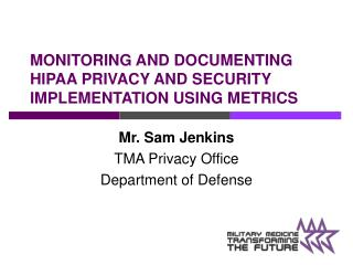 MONITORING AND DOCUMENTING HIPAA PRIVACY AND SECURITY IMPLEMENTATION USING METRICS