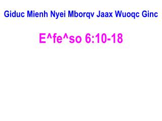 Giduc Mienh Nyei Mborqv Jaax Wuoqc Ginc E^fe^so 6:10-18