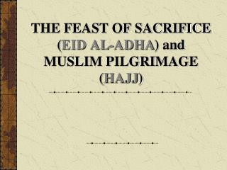 THE FEAST OF SACRIFICE ( EID AL-ADHA ) and MUSLIM PILGRIMAGE ( HAJJ )