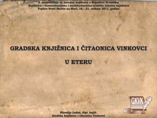 Klaudija Ladan, dipl. knjiž. Gradska knjižnica i čitaonica Vinkovci