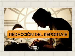 REDACCIÓN DEL REPORTAJE
