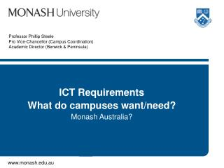 ICT Requirements What do campuses want/need? Monash Australia?