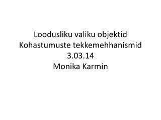 Loodusliku valiku objektid Kohastumuste tekkemehhanismid 3.03.14 Monika Karmin