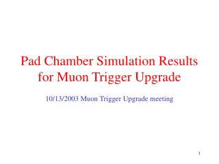 Pad Chamber Simulation Results for Muon Trigger Upgrade