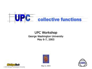 UPC Workshop George Washington University May 6-7, 2003
