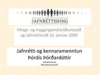 Jafnrétti og kennaramenntun Þórdís Þórðardóttir Háskóli Íslands Menntavísindasvið