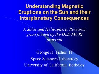 Understanding Magnetic Eruptions on the Sun and their Interplanetary Consequences