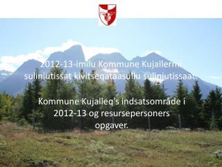 2012-13-imilu Kommune Kujallermi suliniutissat kivitseqataasullu suliniutissaat.