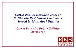 CMUA 2004 Statewide Survey of  California Residential Customers  Served by Municipal Utilities