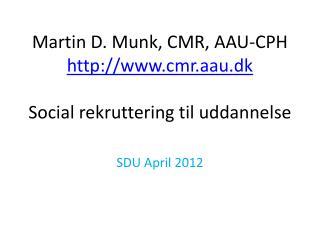 Martin D. Munk, CMR, AAU-CPH cmr.aau.dk Social rekruttering til uddannelse