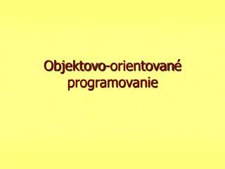 Objektovo-orientovan é  programovanie