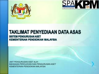 TAKLIMAT PENYEDIAAN DATA ASAS SISTEM  PENGURUSAN  ASET KEMENTERIAN  PENDIDIKAN MALAYSIA