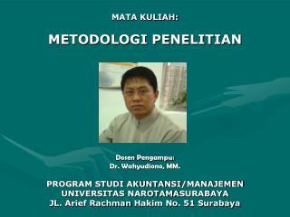 MATA KULIAH: METODOLOGI PENELITIAN Dosen Pengampu : Dr. Wahyudiono, MM.