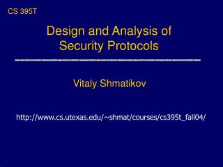 Design and Analysis of  Security Protocols