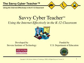 Savvy Cyber Teacher ™ Using the Internet Effectively in the K-12 Classroom