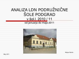 ANALIZA  LDN PODRUŽNIČNE ŠOLE PODGRAD  v šol.l. 2010 / 11 od januarja do maja 2011