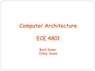 Computer Architecture ECE 4801 Berk Sunar  Erkay Savas