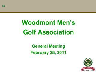 Woodmont Men's  Golf Association General Meeting February 28, 2011