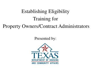 Establishing Eligibility Training for  Property Owners/Contract Administrators Presented by: