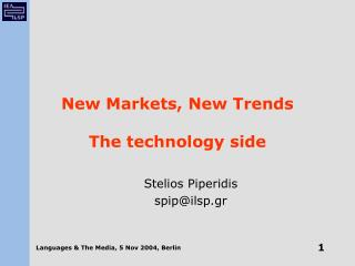 New Markets, New Trends The technology side