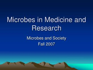 Microbes in Medicine and Research
