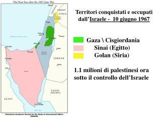Territori conquistati e occupati  dall' Israele -  10 giugno 1967