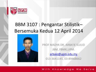 BBM 3107 : Pengantar Stilistik–   Bersemuka Kedua 12 April 2014