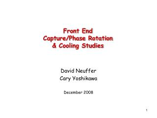 Front End Capture/Phase Rotation & Cooling Studies