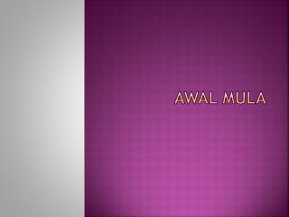 AWAL MULA
