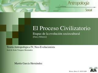 El Proceso Civilizatorio Etapas de la evoluci�n sociocultural [Darcy Ribeiro]
