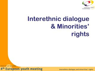 Interethnic dialogue 		   &  Minorities '  rights