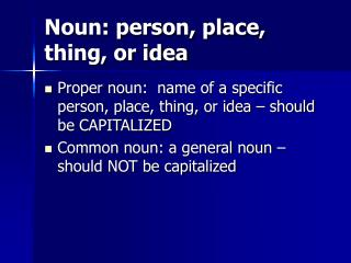 Noun: person, place, thing, or idea