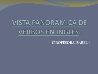 VISTA PANORÁMICA DE VERBOS EN INGLES .