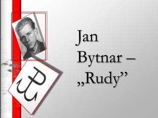 """Jan Bytnar –""""Rudy"""""""