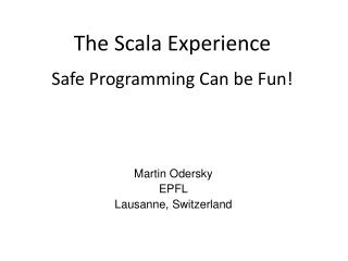 The Scala Experience Safe Programming Can be Fun!
