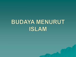 BUDAYA MENURUT ISLAM
